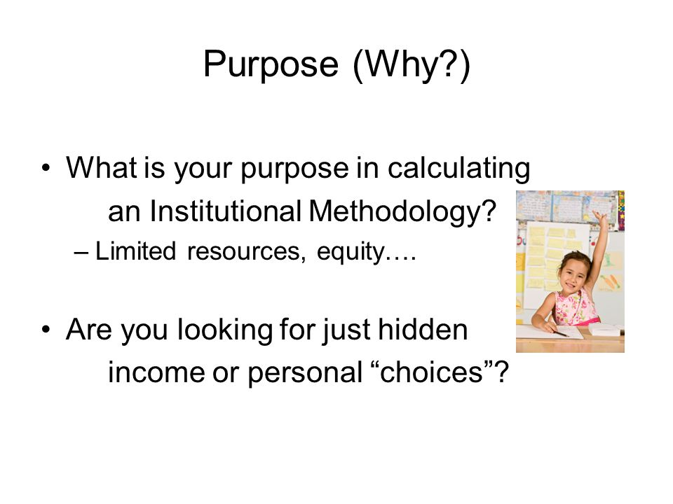 Purpose (Why ) What is your purpose in calculating an Institutional Methodology.