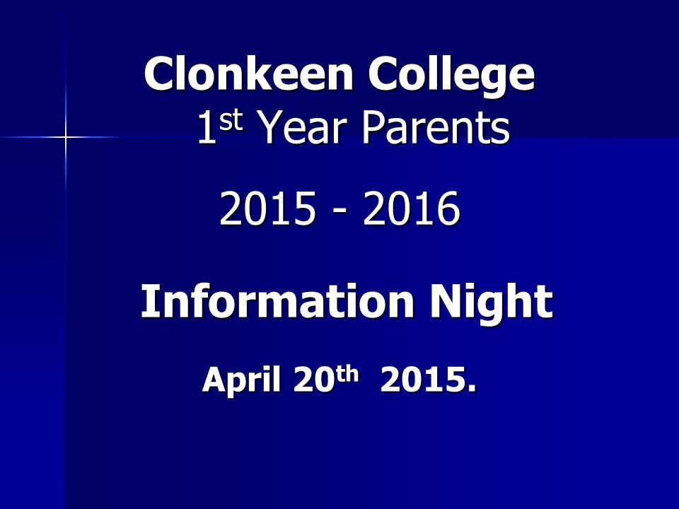 Clonkeen College 1 st Year Parents 2015 - 2016 Information Night Information Night April 20 th 2015.