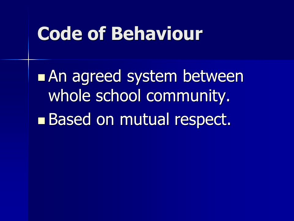 Code of Behaviour An agreed system between whole school community.