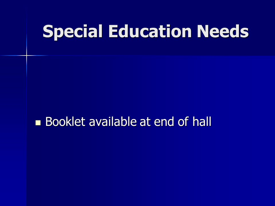 Special Education Needs Booklet available at end of hall Booklet available at end of hall