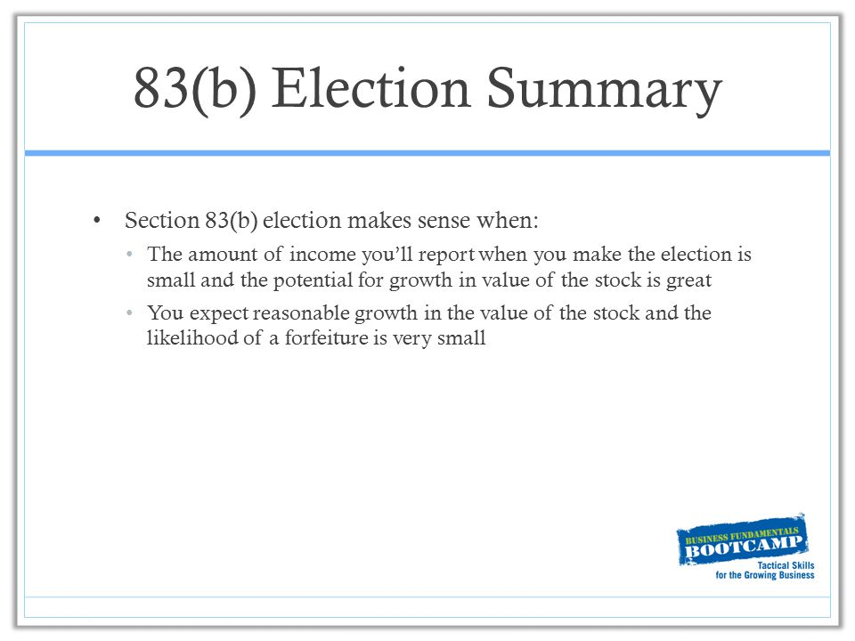 83(b) Election Summary Section 83(b) election makes sense when: The amount of income you'll report when you make the election is small and the potenti
