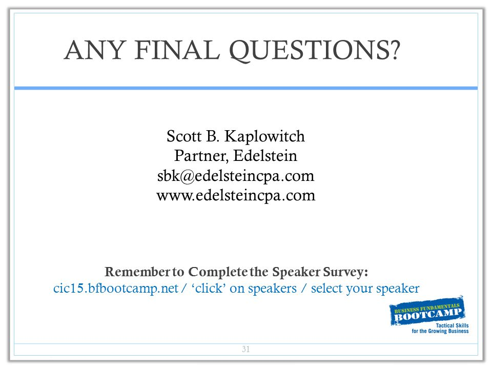 ANY FINAL QUESTIONS? 31 Remember to Complete the Speaker Survey: cic15.bfbootcamp.net / 'click' on speakers / select your speaker Scott B. Kaplowitch