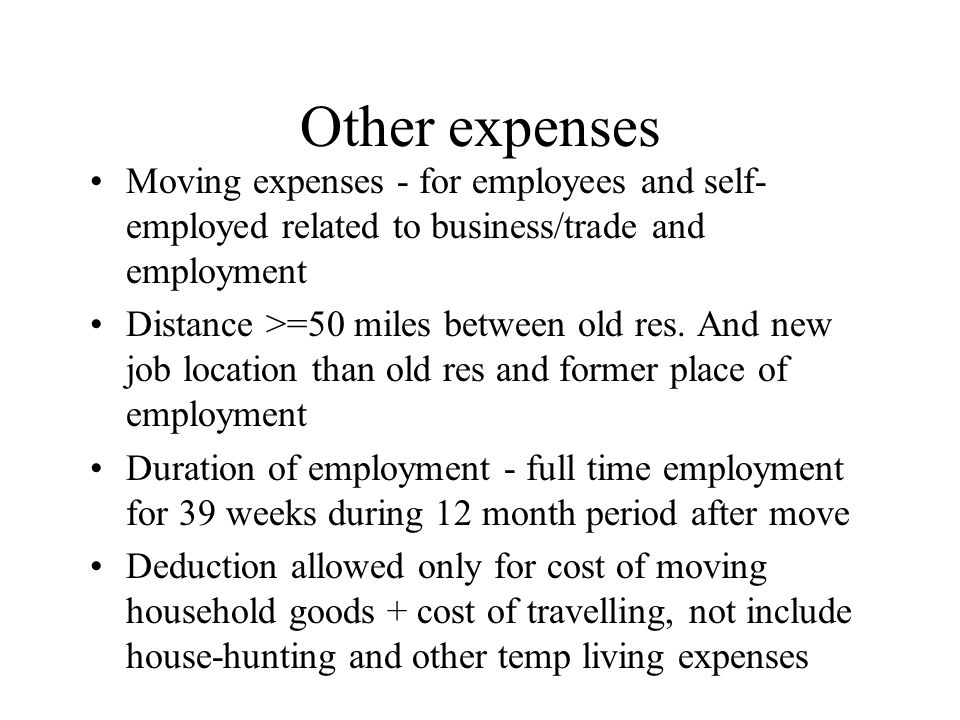 Other expenses Moving expenses - for employees and self- employed related to business/trade and employment Distance >=50 miles between old res. And ne