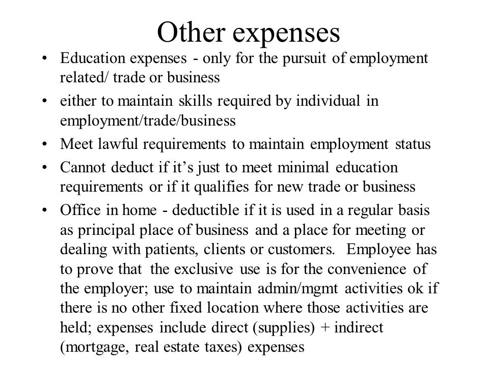 Other expenses Education expenses - only for the pursuit of employment related/ trade or business either to maintain skills required by individual in