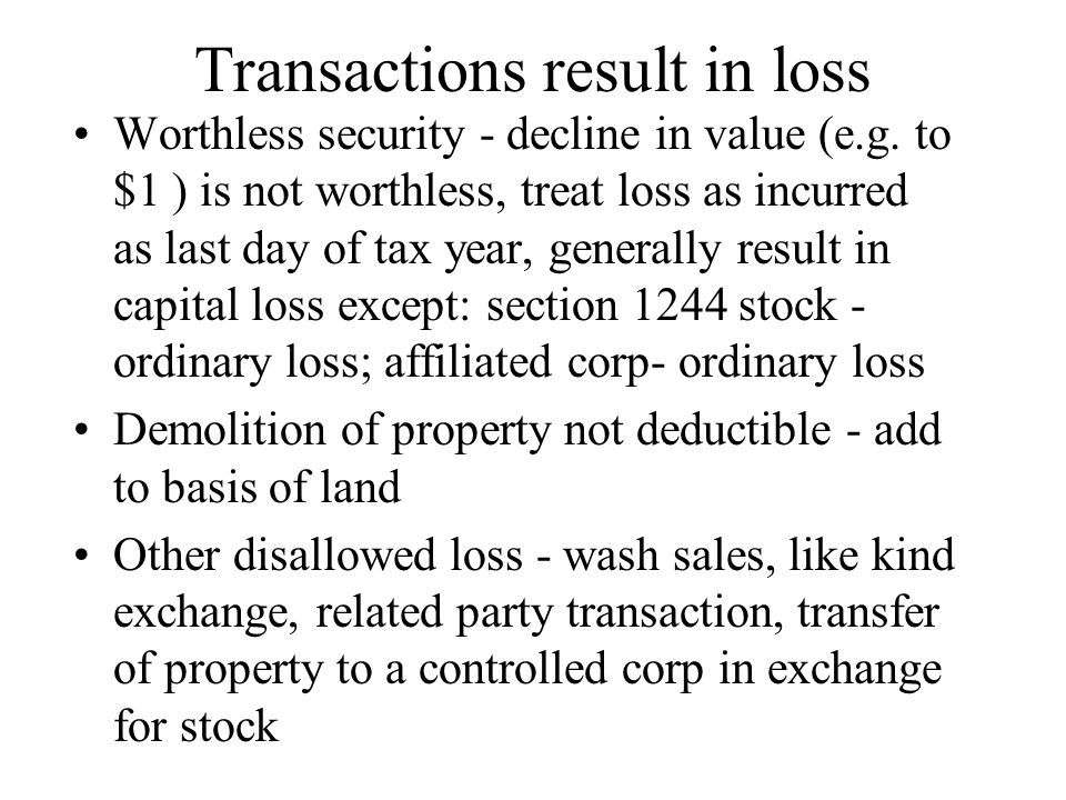 Transactions result in loss Worthless security - decline in value (e.g. to $1 ) is not worthless, treat loss as incurred as last day of tax year, gene