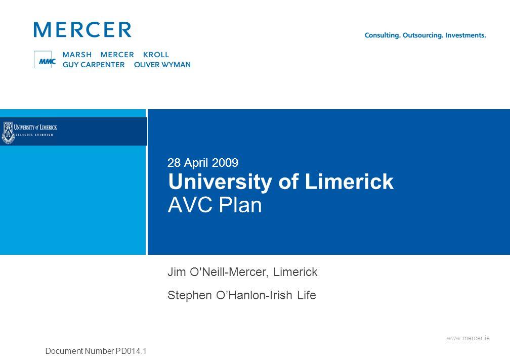 www.mercer.ie Document Number PD014.1 University of Limerick AVC Plan 28 April 2009 Jim O'Neill-Mercer, Limerick Stephen O'Hanlon-Irish Life