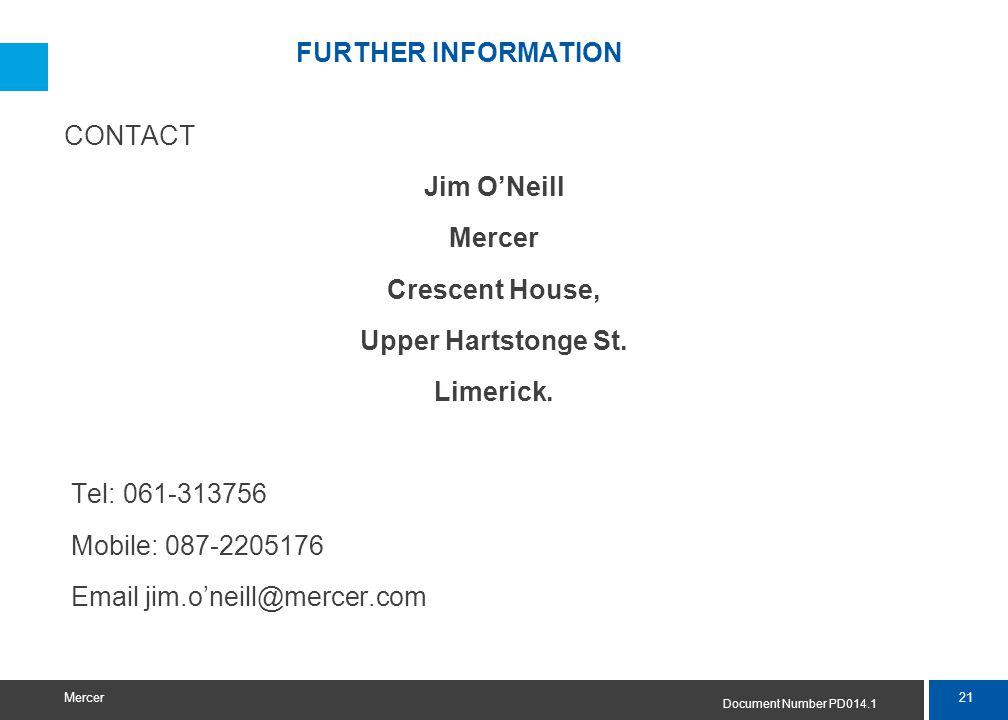 21 Mercer FURTHER INFORMATION CONTACT Jim O'Neill Mercer Crescent House, Upper Hartstonge St. Limerick. Tel: 061-313756 Mobile: 087-2205176 Email jim.
