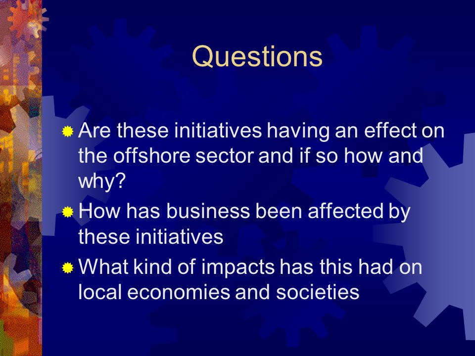 Questions  Are these initiatives having an effect on the offshore sector and if so how and why.