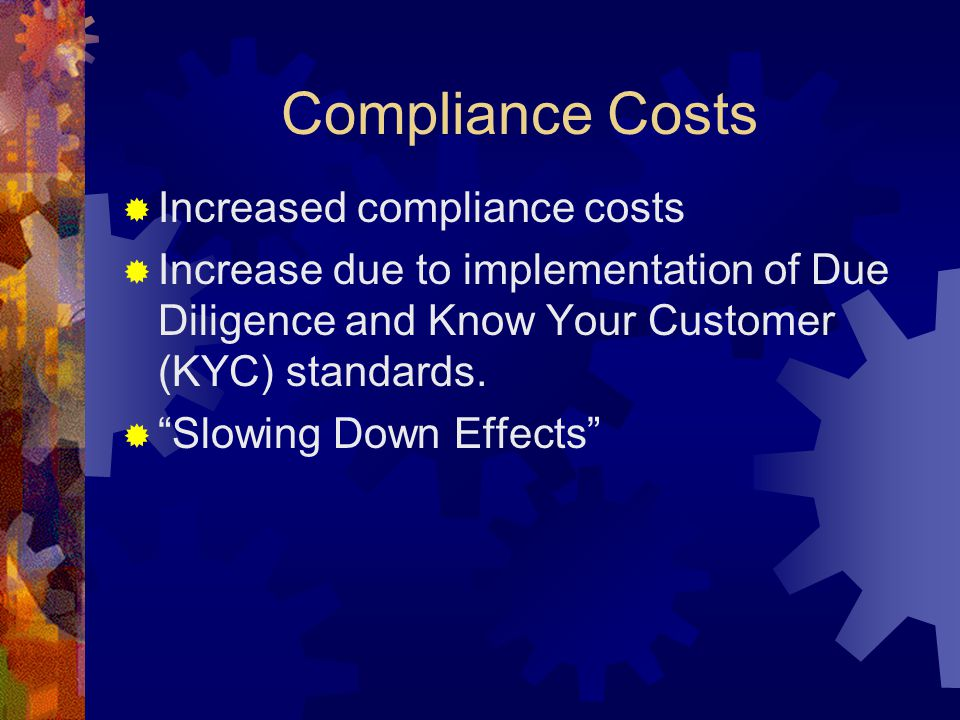 Compliance Costs  Increased compliance costs  Increase due to implementation of Due Diligence and Know Your Customer (KYC) standards.