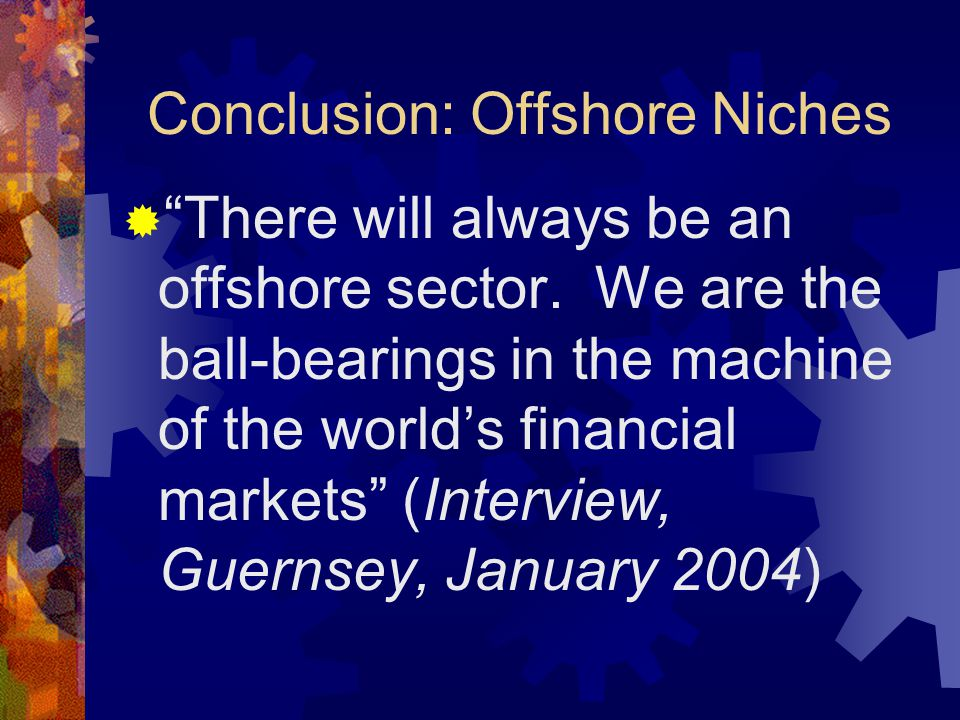 Conclusion: Offshore Niches  There will always be an offshore sector.