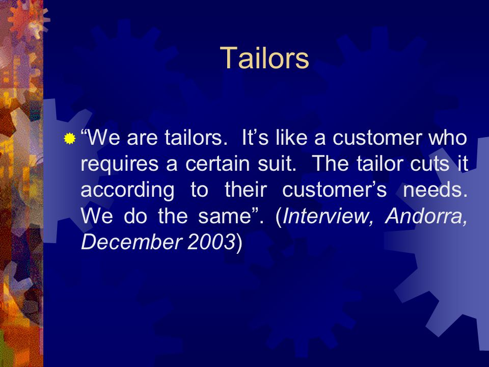 Tailors  We are tailors. It's like a customer who requires a certain suit.