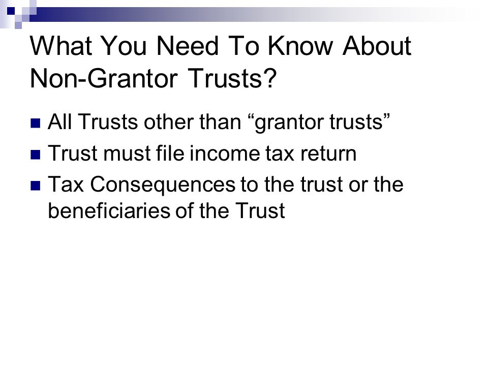What You Need To Know About Non-Grantor Trusts.