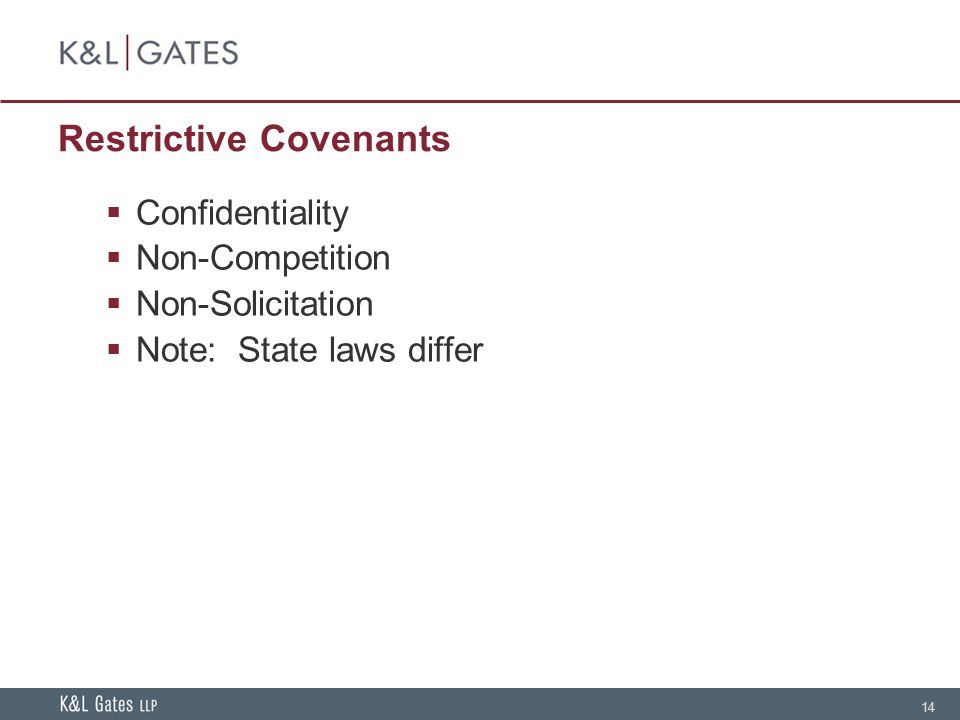 14 Restrictive Covenants  Confidentiality  Non-Competition  Non-Solicitation  Note: State laws differ