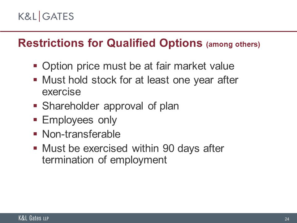 24 Restrictions for Qualified Options (among others)  Option price must be at fair market value  Must hold stock for at least one year after exercis