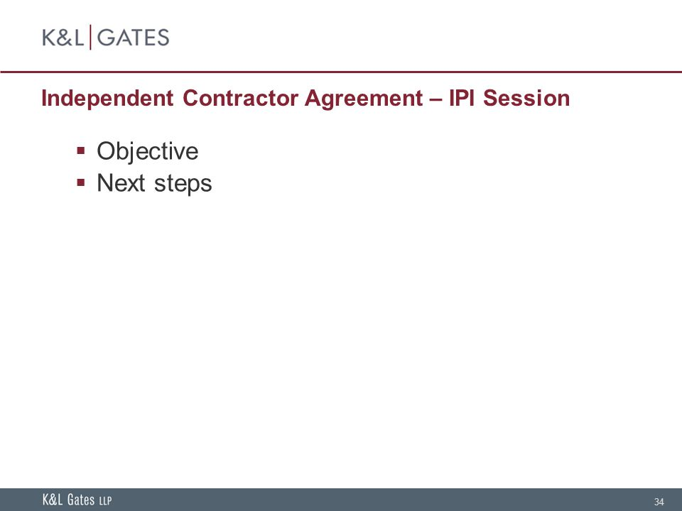 34 Independent Contractor Agreement – IPI Session  Objective  Next steps