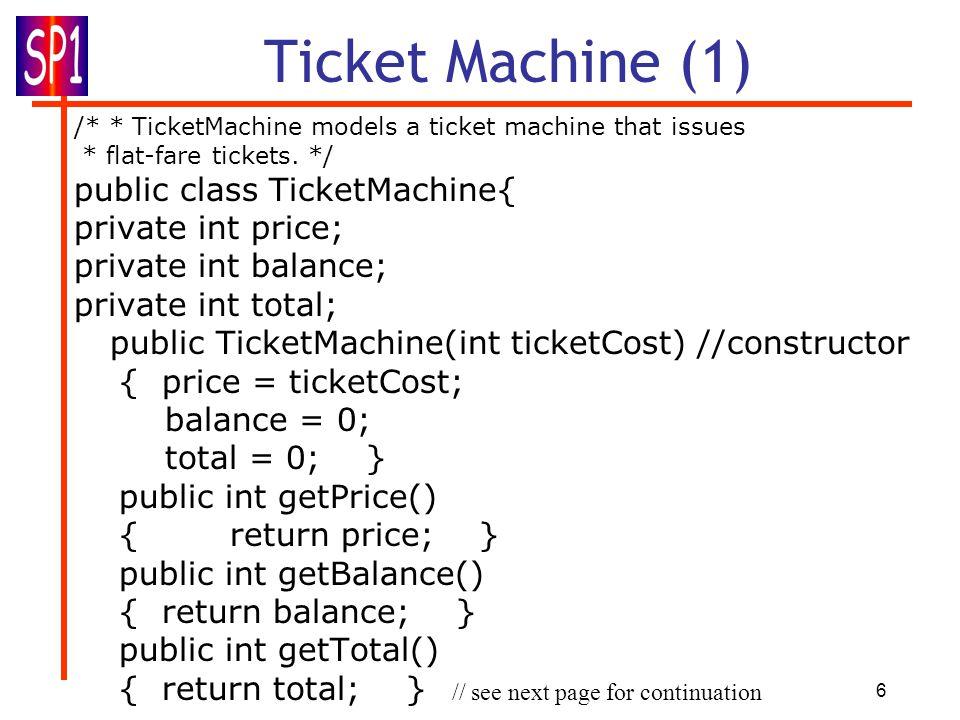 6 Ticket Machine (1) /* * TicketMachine models a ticket machine that issues * flat-fare tickets.