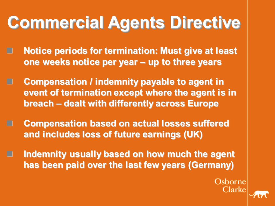 Commercial Agents Directive Each member state has implemented this differently (e.g.