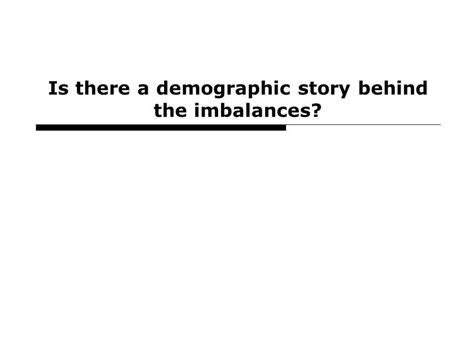 25 Is there a demographic story behind the imbalances?