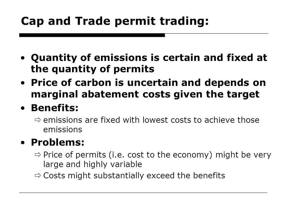 48 Cap and Trade permit trading: Quantity of emissions is certain and fixed at the quantity of permits Price of carbon is uncertain and depends on mar