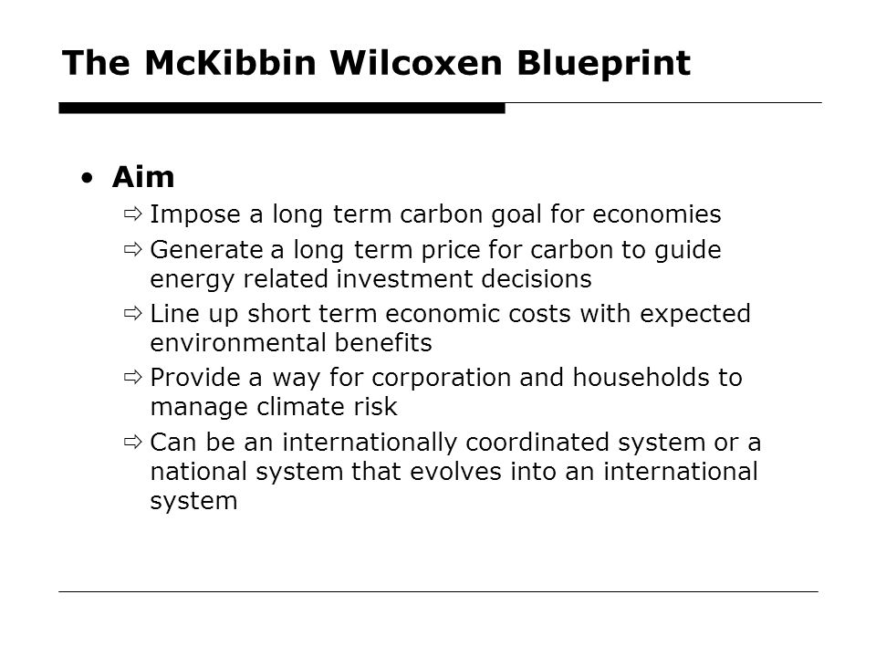 49 The McKibbin Wilcoxen Blueprint Aim  Impose a long term carbon goal for economies  Generate a long term price for carbon to guide energy related investment decisions  Line up short term economic costs with expected environmental benefits  Provide a way for corporation and households to manage climate risk  Can be an internationally coordinated system or a national system that evolves into an international system