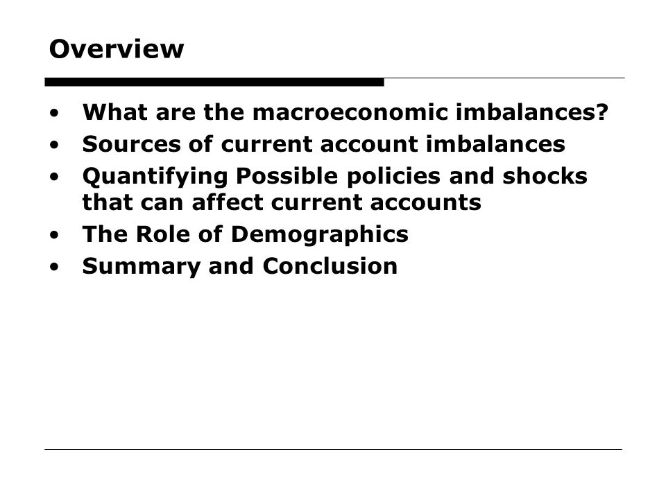 5 Overview What are the macroeconomic imbalances? Sources of current account imbalances Quantifying Possible policies and shocks that can affect curre