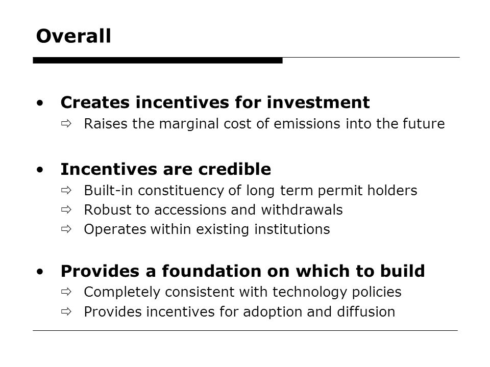 56 Overall Creates incentives for investment  Raises the marginal cost of emissions into the future Incentives are credible  Built-in constituency o