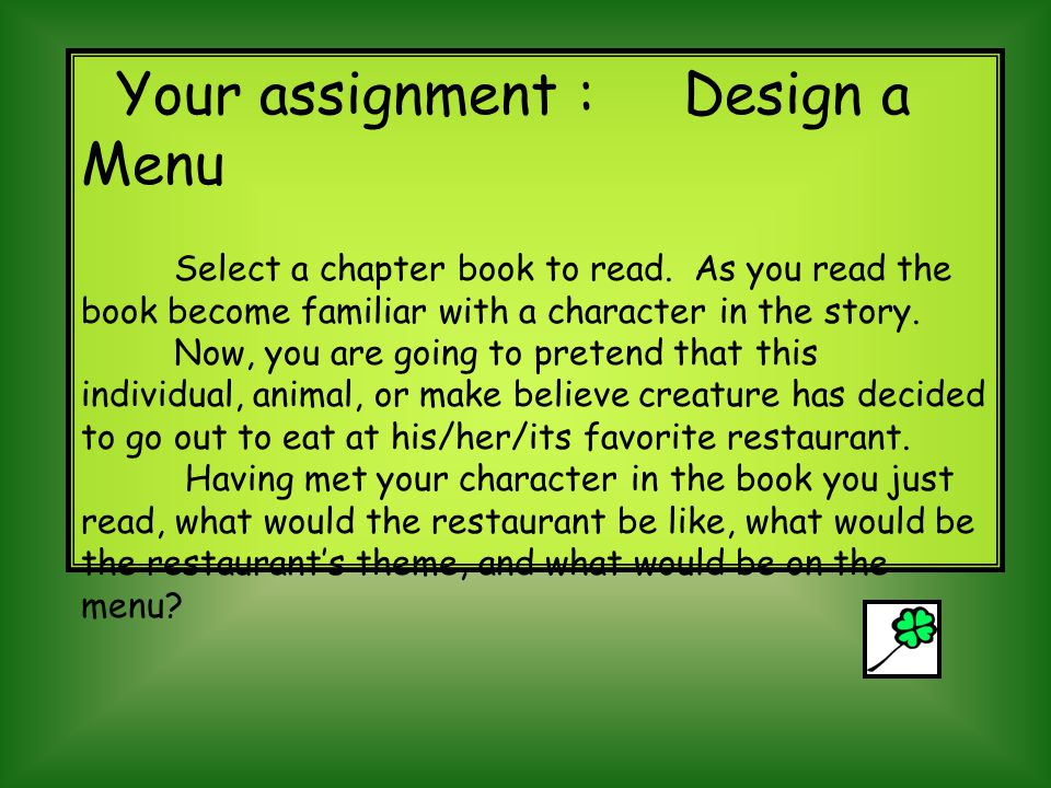 Your assignment : Design a Menu Select a chapter book to read.