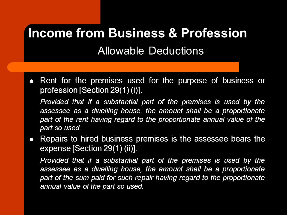 Rent for the premises used for the purpose of business or profession [Section 29(1) (i)]. Provided that if a substantial part of the premises is used