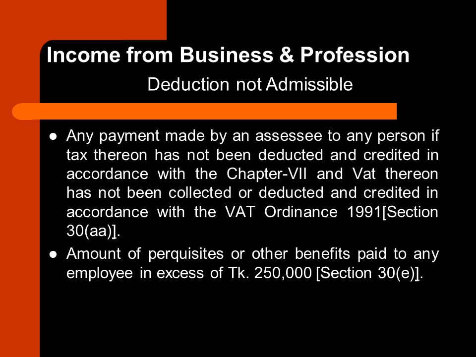 Any payment made by an assessee to any person if tax thereon has not been deducted and credited in accordance with the Chapter-VII and Vat thereon has