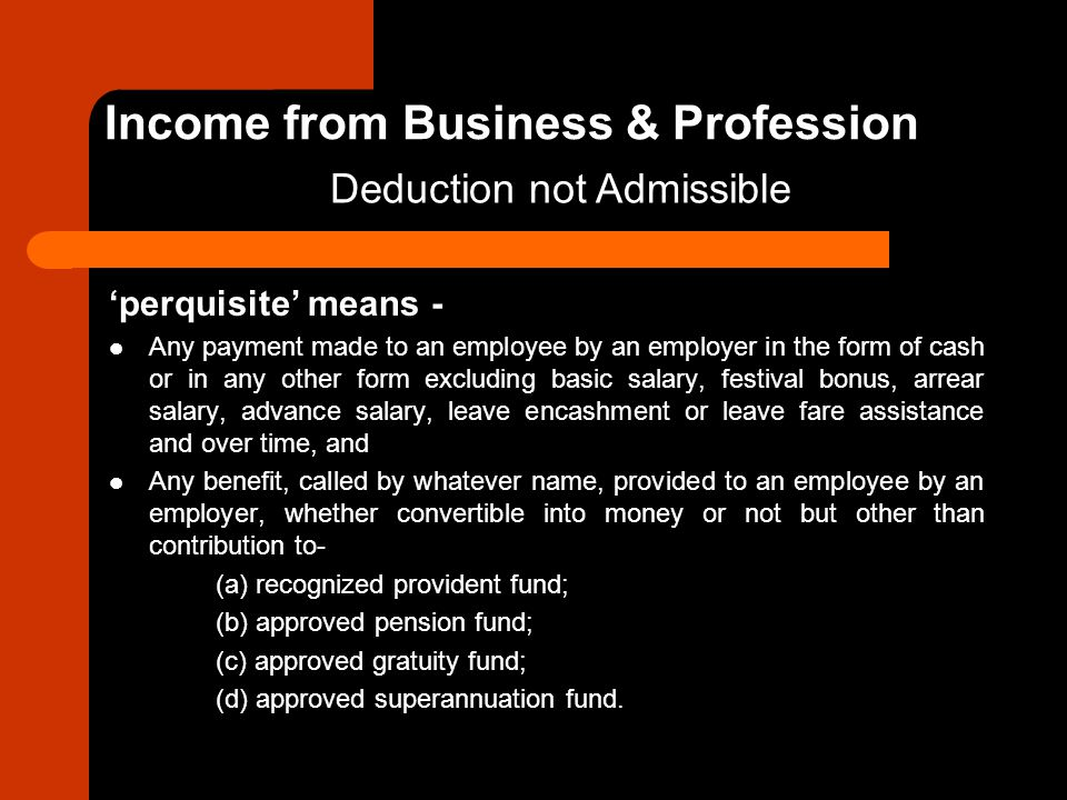 'perquisite' means - Any payment made to an employee by an employer in the form of cash or in any other form excluding basic salary, festival bonus, a