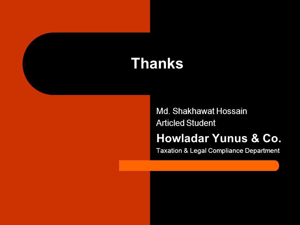 Thanks Md. Shakhawat Hossain Articled Student Howladar Yunus & Co. Taxation & Legal Compliance Department