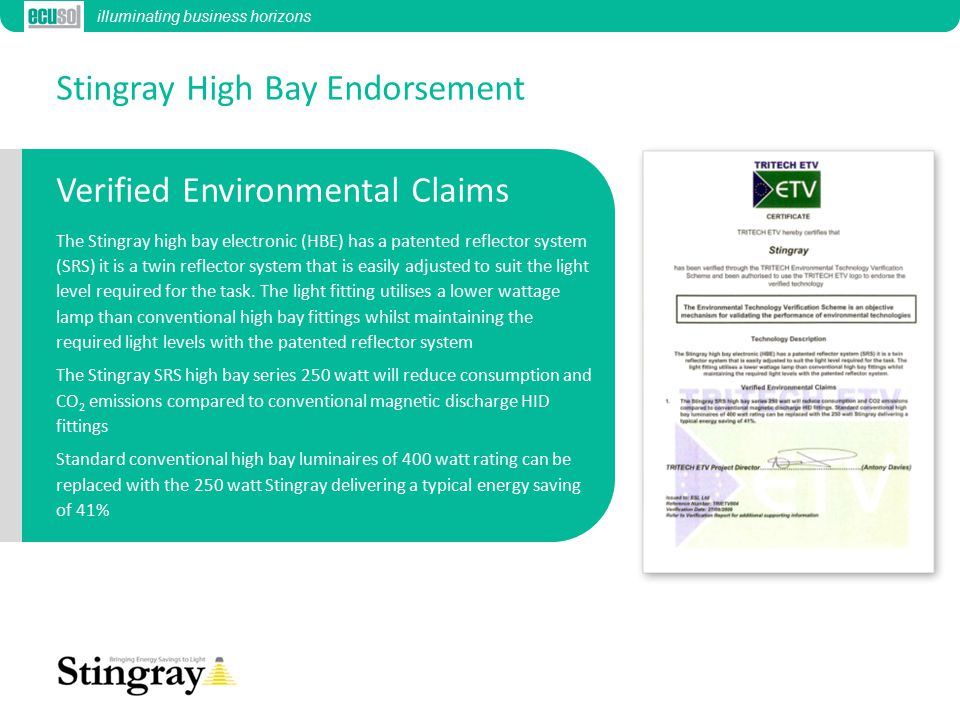 Stingray High Bay Endorsement Verified Environmental Claims The Stingray high bay electronic (HBE) has a patented reflector system (SRS) it is a twin reflector system that is easily adjusted to suit the light level required for the task.