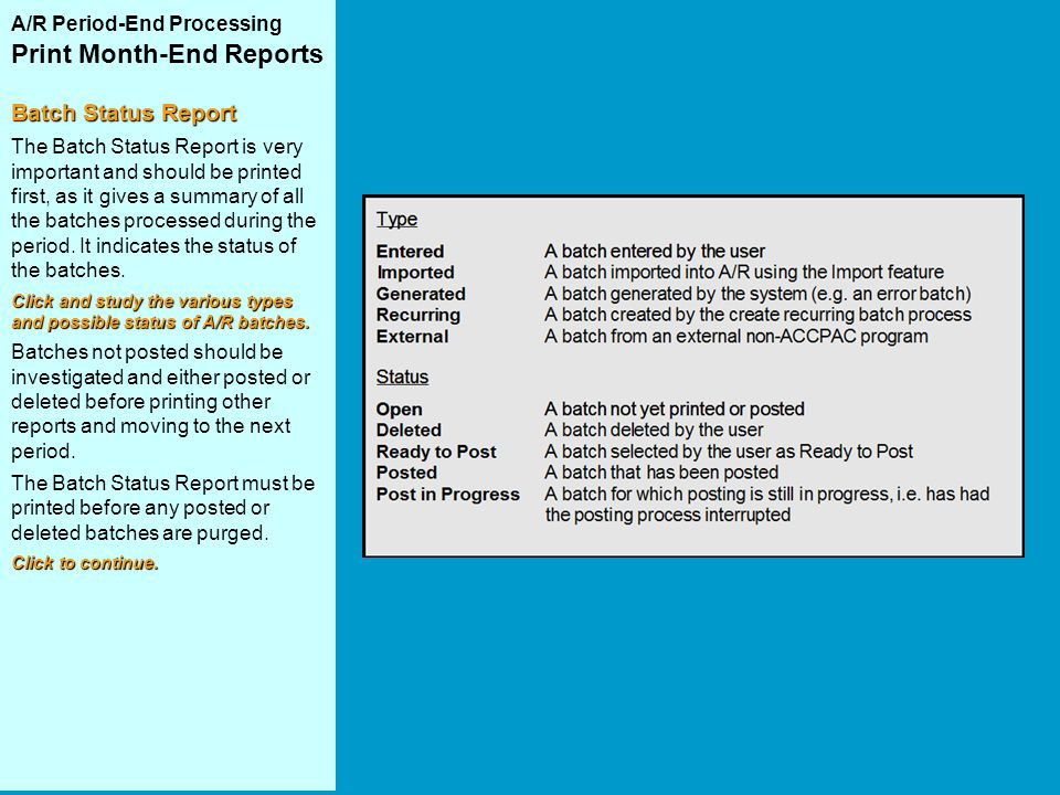 A/R Period-End Processing Print Month-End Reports Batch Status Report The Batch Status Report is very important and should be printed first, as it giv