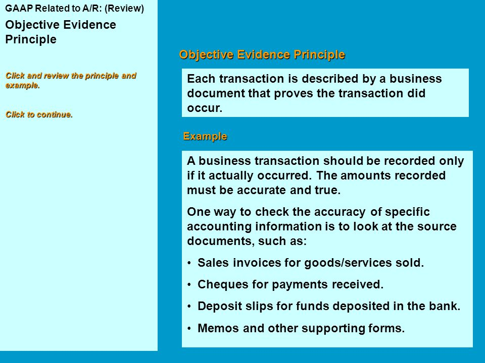 GAAP Related to A/R: (Review) Objective Evidence Principle Click and review the principle and example. Click to continue. Objective Evidence Principle