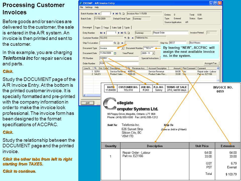 Processing Customer Invoices Before goods and/or services are delivered to the customer, the sale is entered in the A/R system. An invoice is then pri