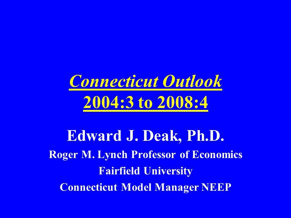 Connecticut Outlook 2004:3 to 2008:4 Edward J.Deak, Ph.D.