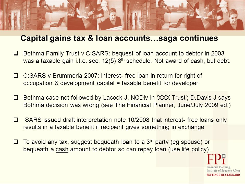 Capital gains tax & loan accounts…saga continues  Bothma Family Trust v C:SARS: bequest of loan account to debtor in 2003 was a taxable gain i.t.o.