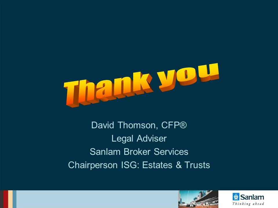 David Thomson, CFP® Legal Adviser Sanlam Broker Services Chairperson ISG: Estates & Trusts