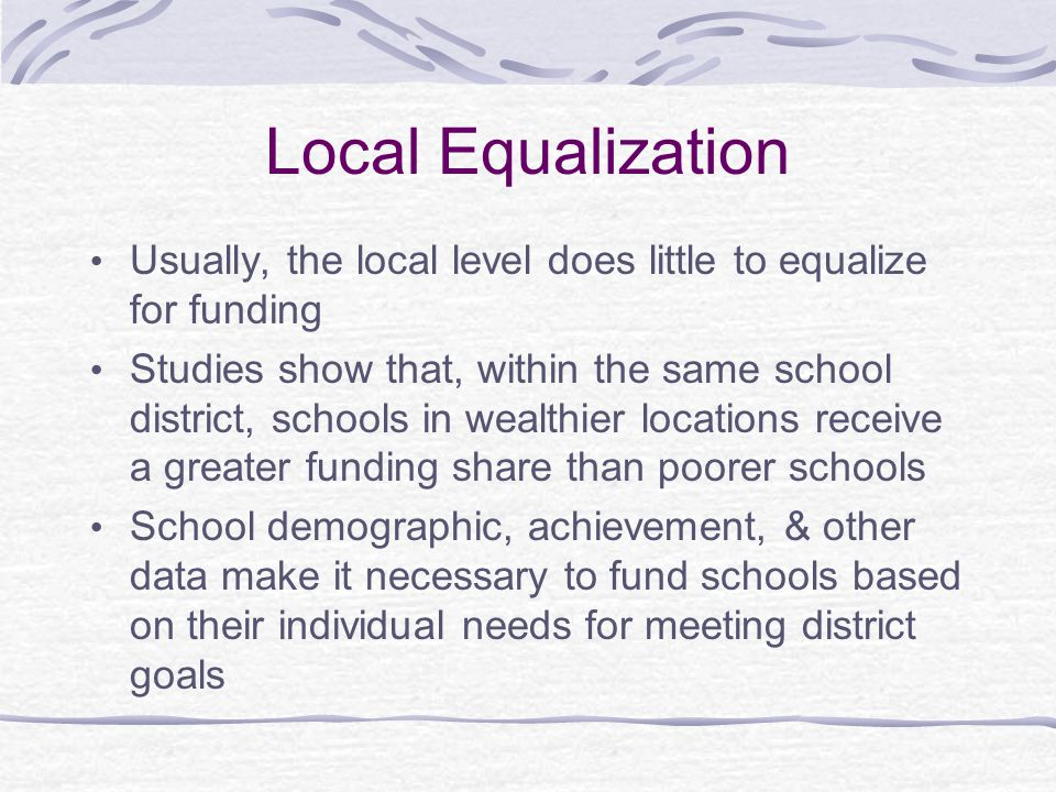 State Equalization States have a responsibility to equalize funding based on the localities' capacity to pay for services States use a formula to determine how the equalized funds are determined These formulae vary in complexity and effectiveness