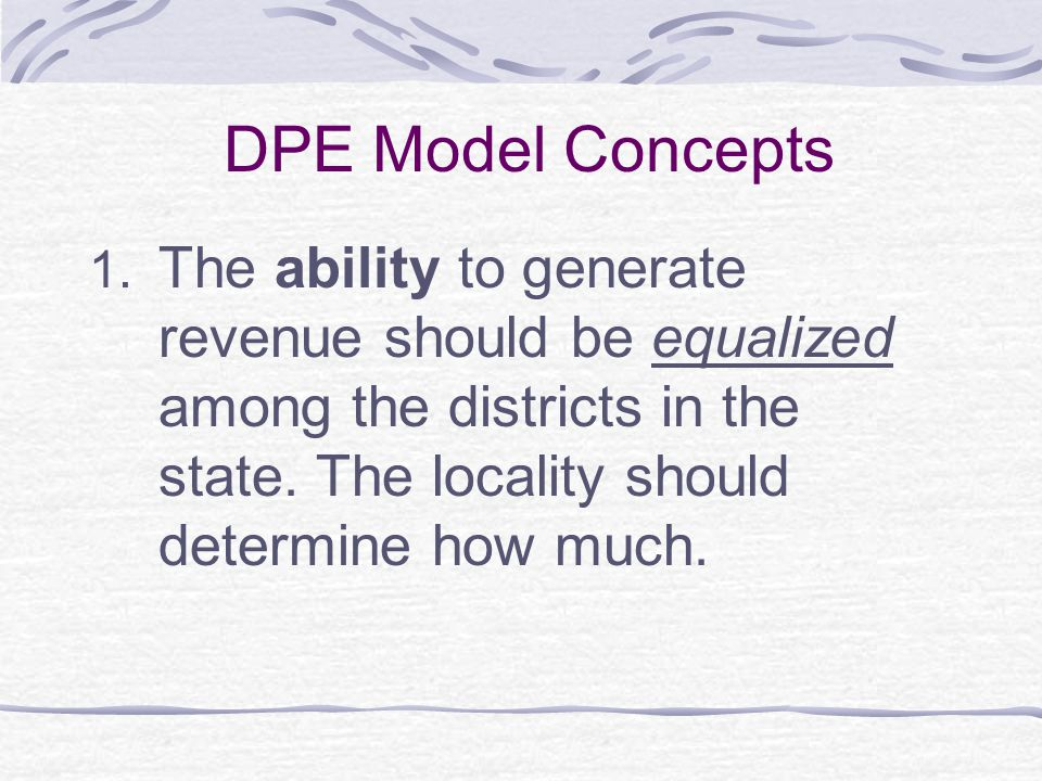 DPE Model Concepts, cont.2. Local variance in fiscal capacity is neutralized.