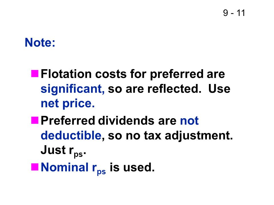 9 - 11 Note: Flotation costs for preferred are significant, so are reflected.