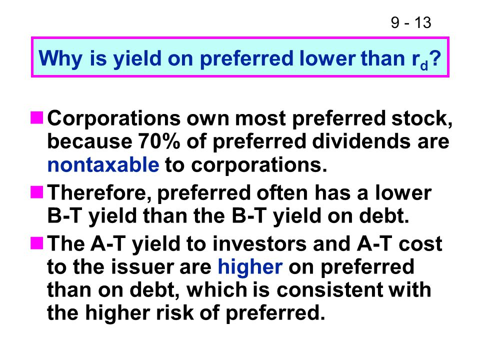 9 - 13 Why is yield on preferred lower than r d .