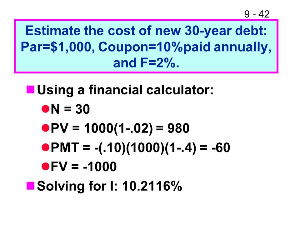9 - 42 Estimate the cost of new 30-year debt: Par=$1,000, Coupon=10%paid annually, and F=2%.