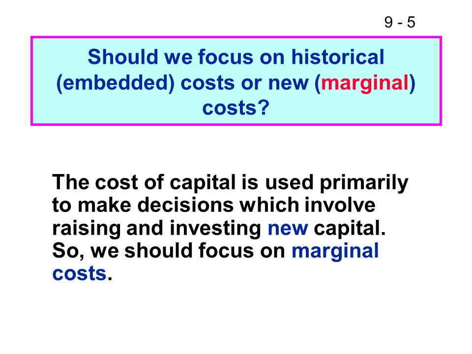 9 - 5 Should we focus on historical (embedded) costs or new (marginal) costs.