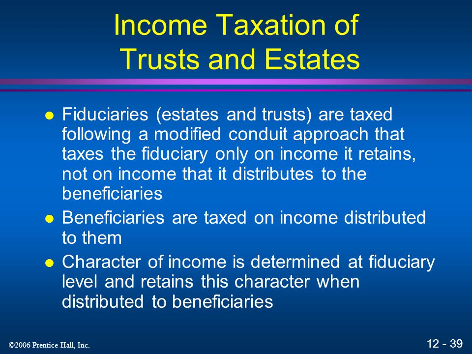 12 - 38 ©2006 Prentice Hall, Inc. Basis Issues Basis of inherited property is its fair market value as of the valuation date used for estate tax purpo