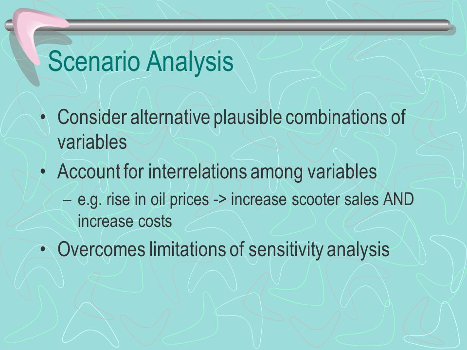 Scenario Analysis Consider alternative plausible combinations of variables Account for interrelations among variables –e.g.