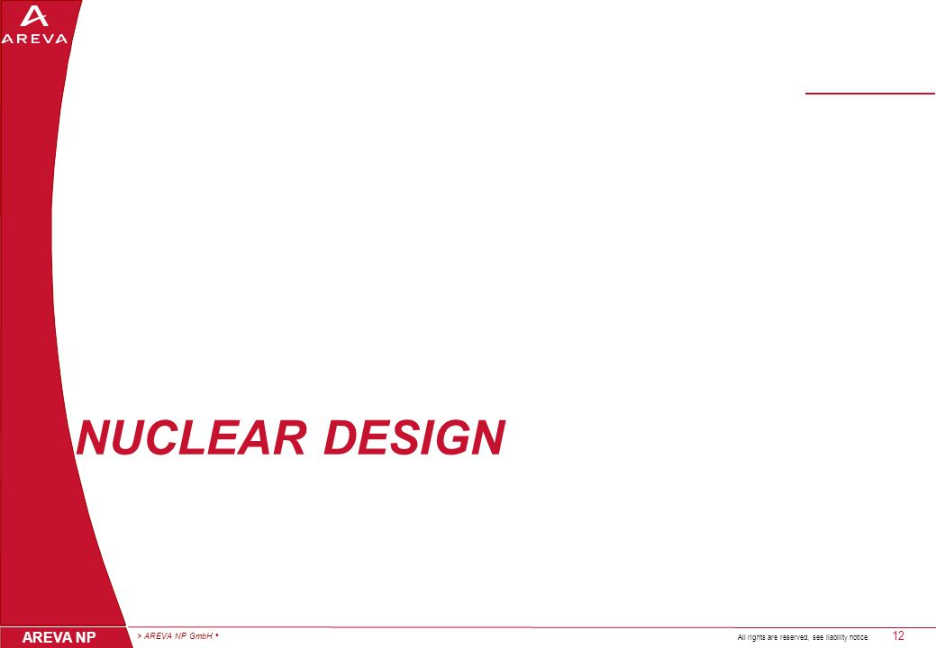 > AREVA NP GmbH 12 AREVA NP All rights are reserved, see liability notice. NUCLEAR DESIGN