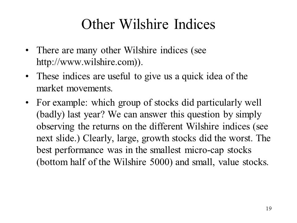 19 Other Wilshire Indices There are many other Wilshire indices (see http://www.wilshire.com)).