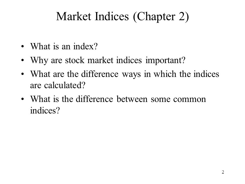 2 Market Indices (Chapter 2) What is an index. Why are stock market indices important.