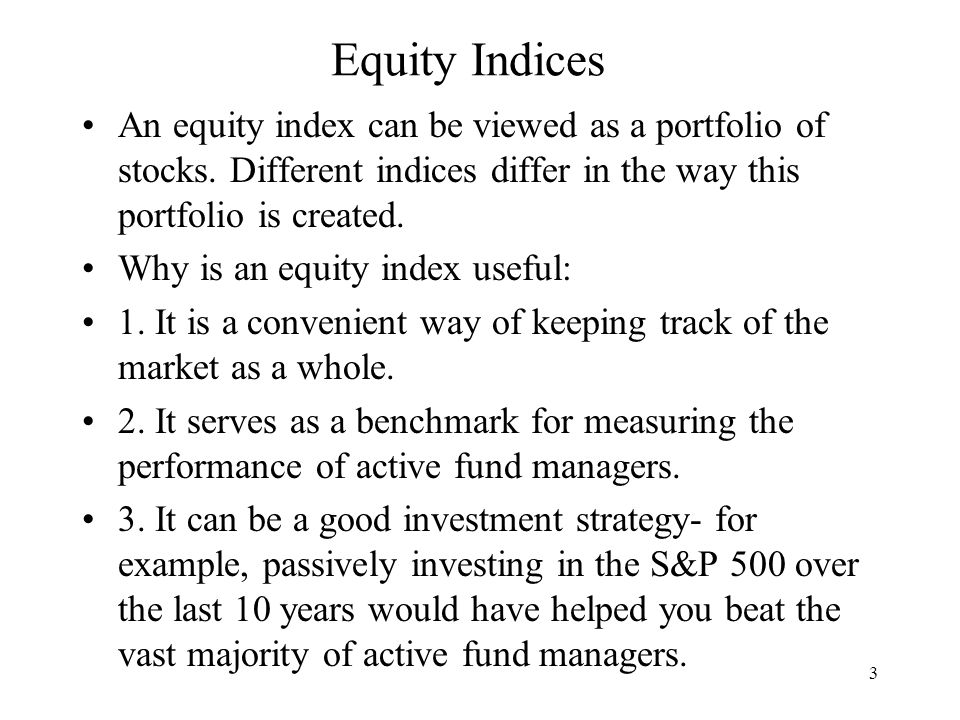 3 Equity Indices An equity index can be viewed as a portfolio of stocks.